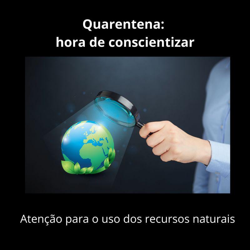 Quarentena_ aten??o ao uso dos recursos naturais